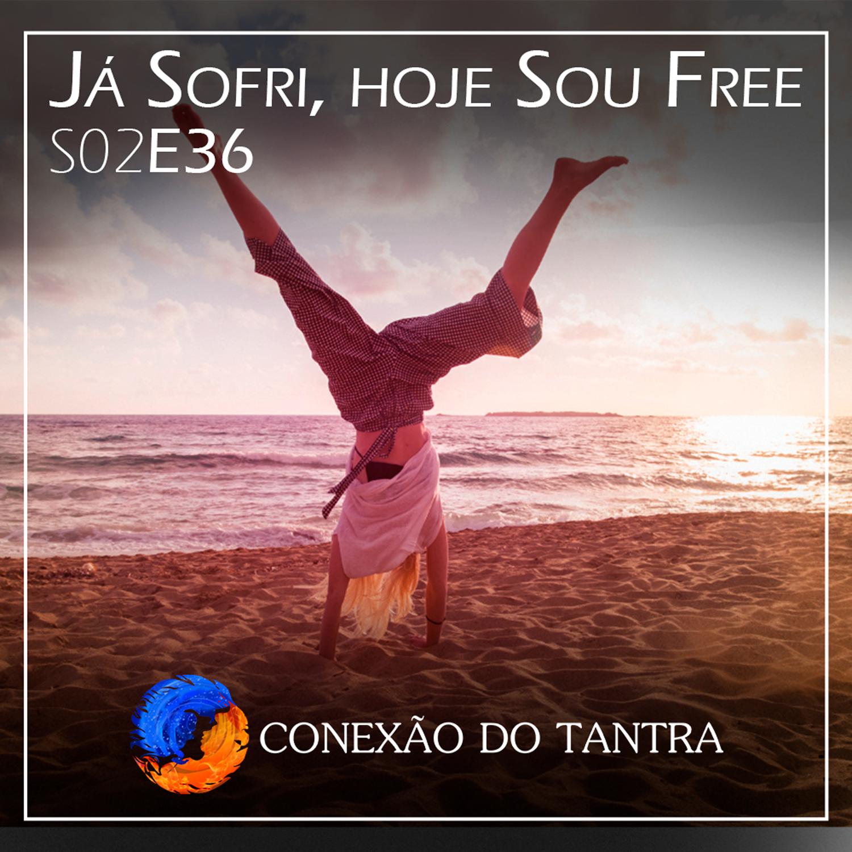 Já Sofri, Hoje sou Free